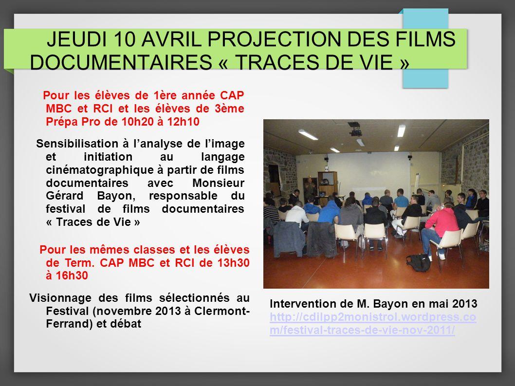 JEUDI 10 AVRIL PROJECTION DES FILMS DOCUMENTAIRES « TRACES DE VIE » Pour les élèves de 1ère année CAP MBC et RCI et les élèves de 3ème Prépa Pro de 10