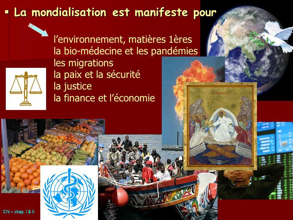 lenvironnement, matières 1ères la bio-médecine et les pandémies les migrations la paix et la sécurité la justice la finance et léconomie La mondialisation est manifeste pour La mondialisation est manifeste pour CIV – chap.