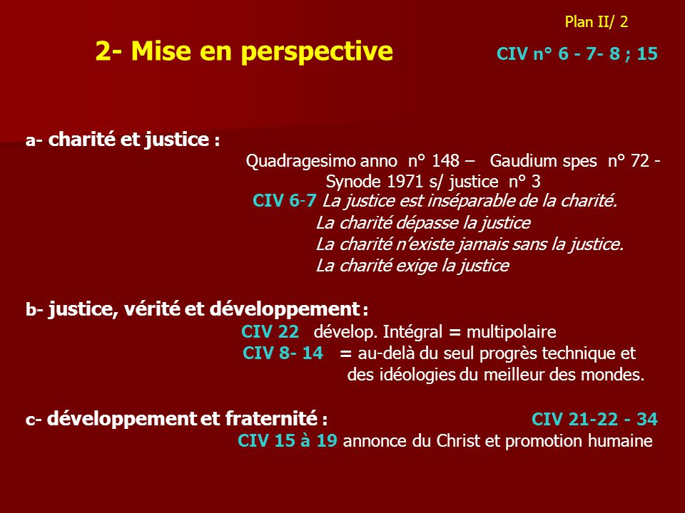 2- Mise en perspective CIV n° 6 - 7- 8 ; 15 a- charité et justice : Quadragesimo anno n° 148 – Gaudium spes n° 72 - Synode 1971 s/ justice n° 3 CIV 6-