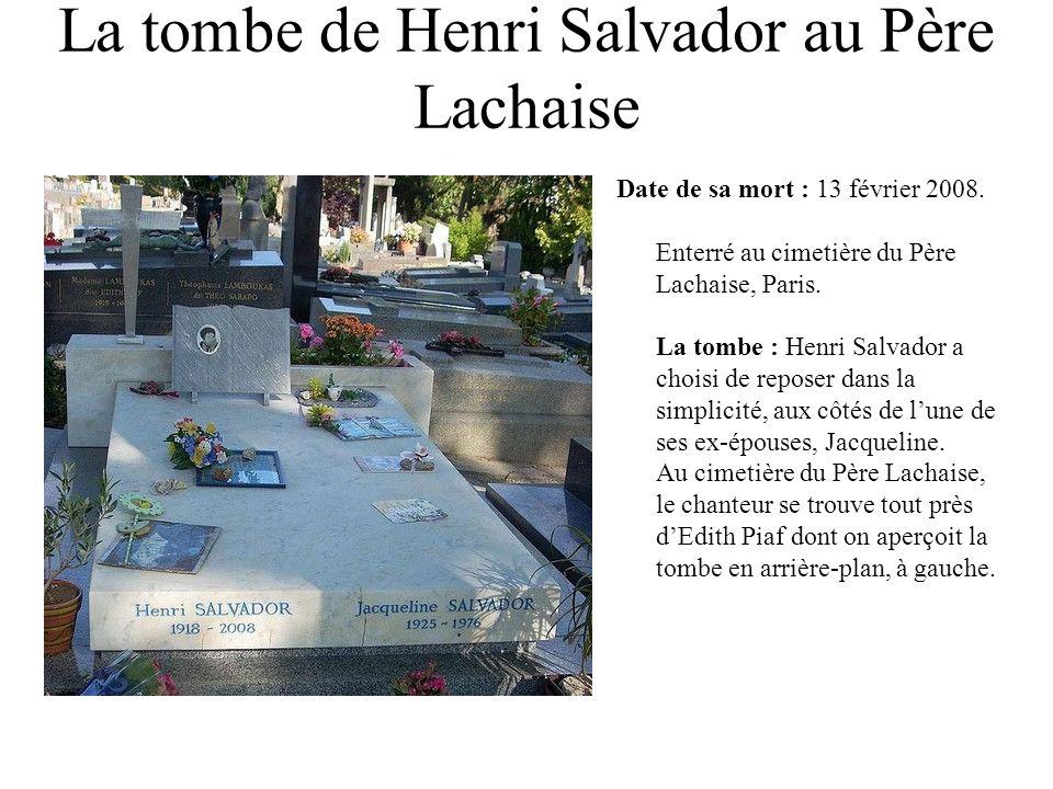 La tombe de Henri Salvador au Père Lachaise Date de sa mort : 13 février 2008. Enterré au cimetière du Père Lachaise, Paris. La tombe : Henri Salvador