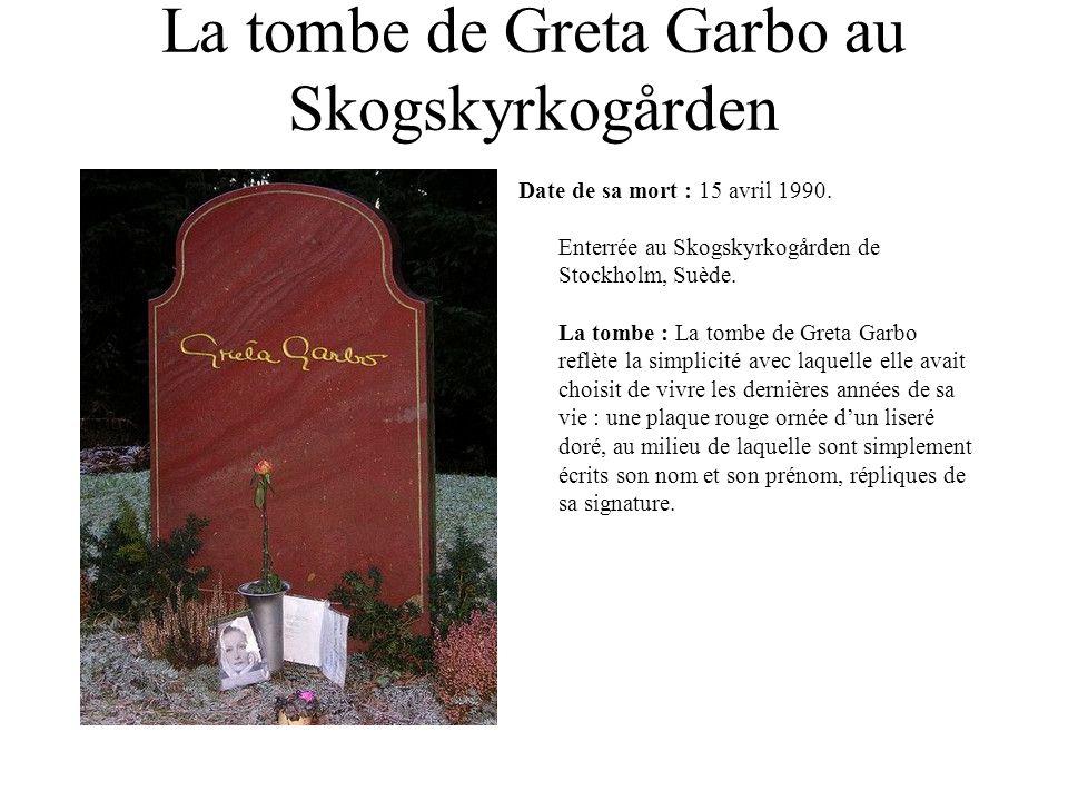 La tombe de Greta Garbo au Skogskyrkogården Date de sa mort : 15 avril 1990. Enterrée au Skogskyrkogården de Stockholm, Suède. La tombe : La tombe de