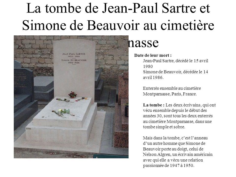 La tombe de Jean-Paul Sartre et Simone de Beauvoir au cimetière Montparnasse Date de leur mort : Jean-Paul Sartre, décédé le 15 avril 1980 Simone de B