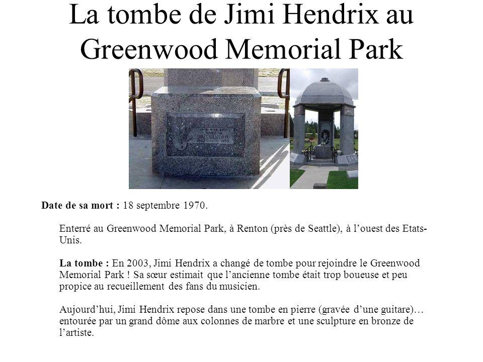 La tombe de Jimi Hendrix au Greenwood Memorial Park Date de sa mort : 18 septembre 1970. Enterré au Greenwood Memorial Park, à Renton (près de Seattle
