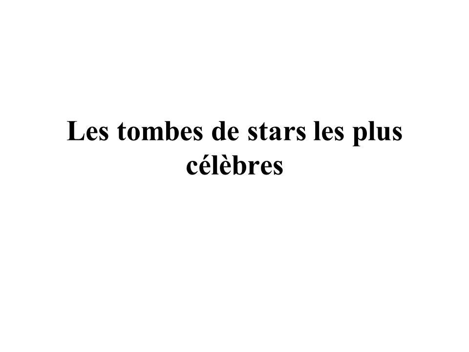 Les tombes de stars les plus célèbres