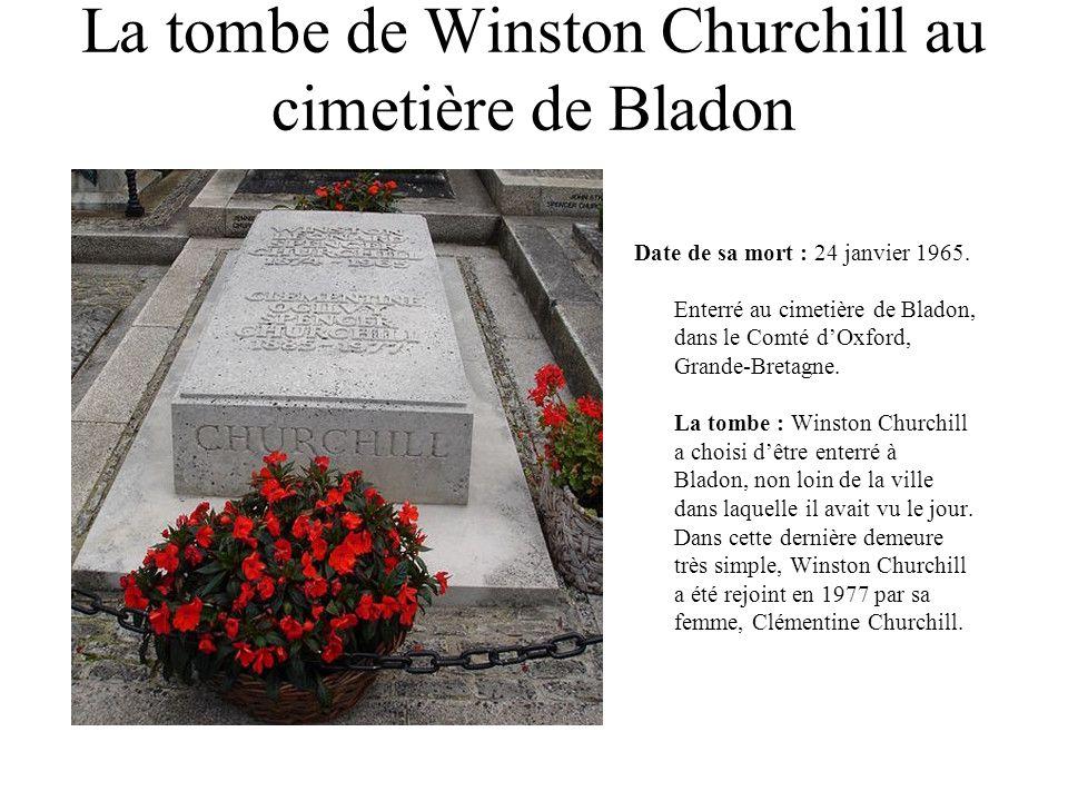 La tombe de Winston Churchill au cimetière de Bladon Date de sa mort : 24 janvier 1965. Enterré au cimetière de Bladon, dans le Comté dOxford, Grande-