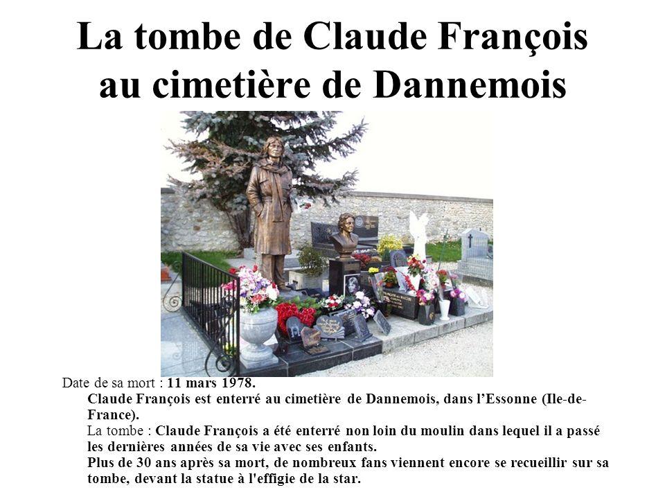 La tombe de Claude François au cimetière de Dannemois Date de sa mort : 11 mars 1978. Claude François est enterré au cimetière de Dannemois, dans lEss