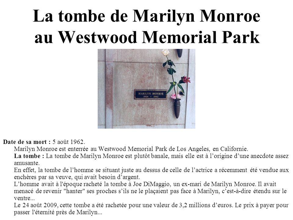 La tombe de Marilyn Monroe au Westwood Memorial Park Date de sa mort : 5 août 1962. Marilyn Monroe est enterrée au Westwood Memorial Park de Los Angel