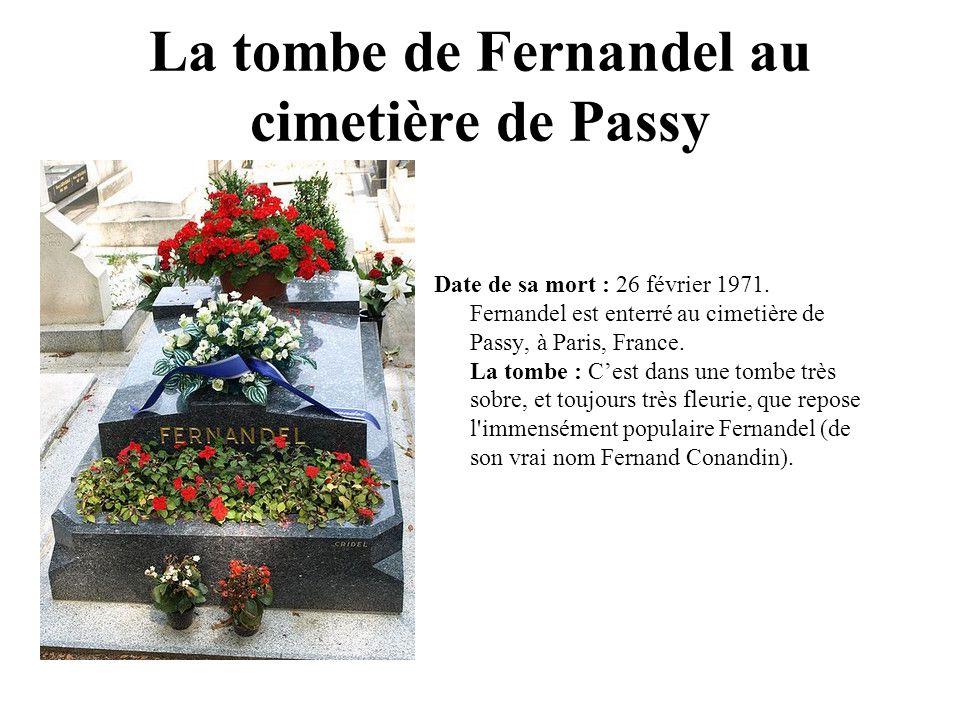 La tombe de Fernandel au cimetière de Passy Date de sa mort : 26 février 1971. Fernandel est enterré au cimetière de Passy, à Paris, France. La tombe