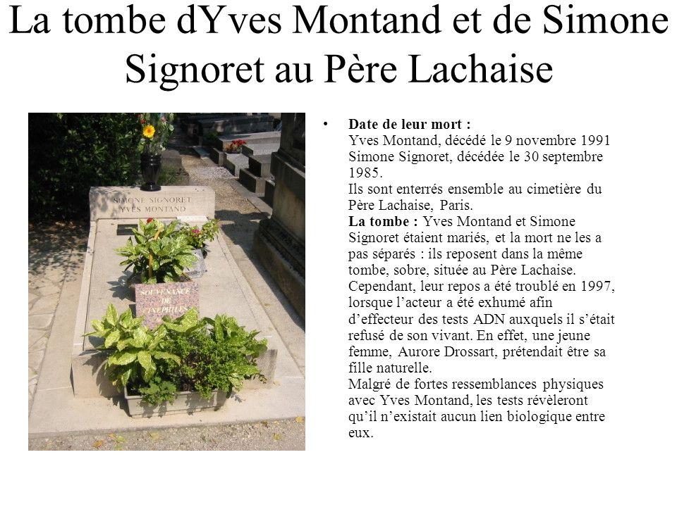 La tombe dYves Montand et de Simone Signoret au Père Lachaise Date de leur mort : Yves Montand, décédé le 9 novembre 1991 Simone Signoret, décédée le