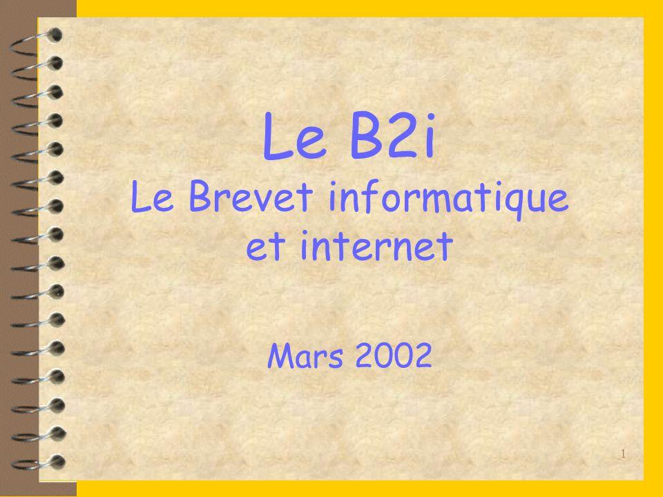 1 Le B2i Le Brevet informatique et internet Mars 2002