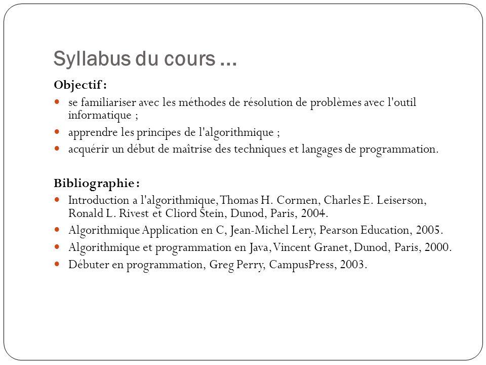Syllabus du cours... Objectif : se familiariser avec les méthodes de résolution de problèmes avec l'outil informatique ; apprendre les principes de l'