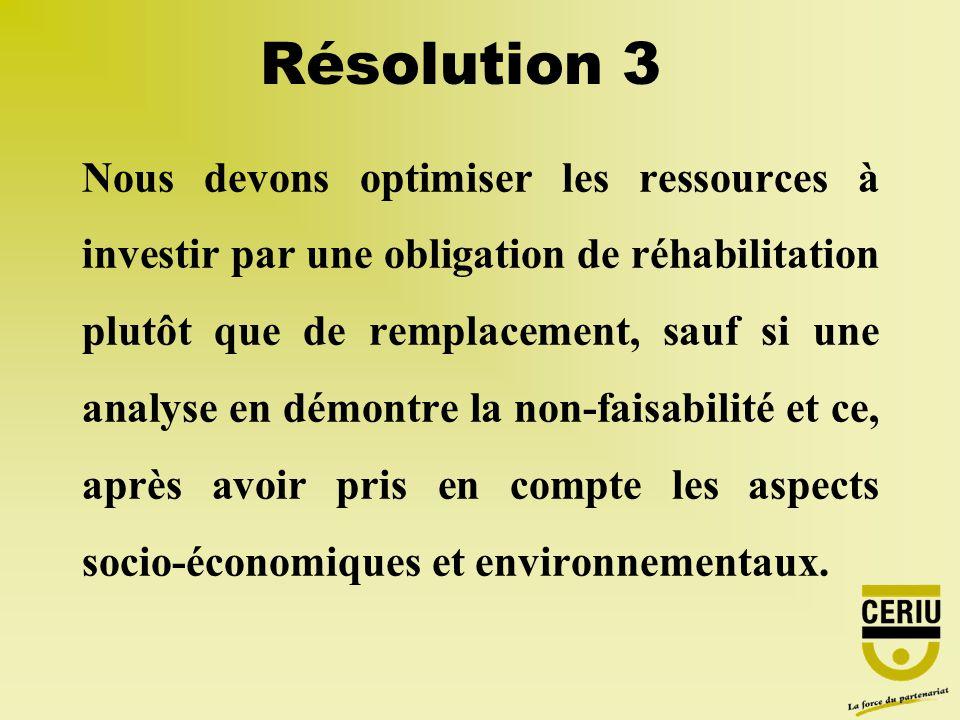 Nous devons optimiser les ressources à investir par une obligation de réhabilitation plutôt que de remplacement, sauf si une analyse en démontre la no