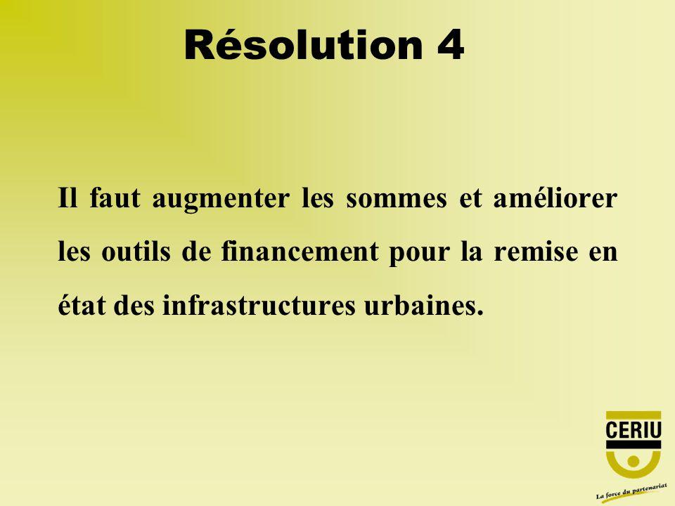 Il faut augmenter les sommes et améliorer les outils de financement pour la remise en état des infrastructures urbaines. Résolution 4