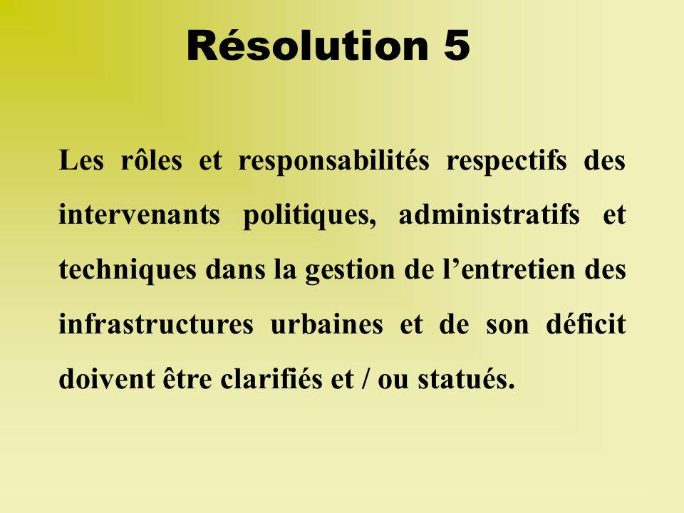 Les rôles et responsabilités respectifs des intervenants politiques, administratifs et techniques dans la gestion de lentretien des infrastructures urbaines et de son déficit doivent être clarifiés et / ou statués.