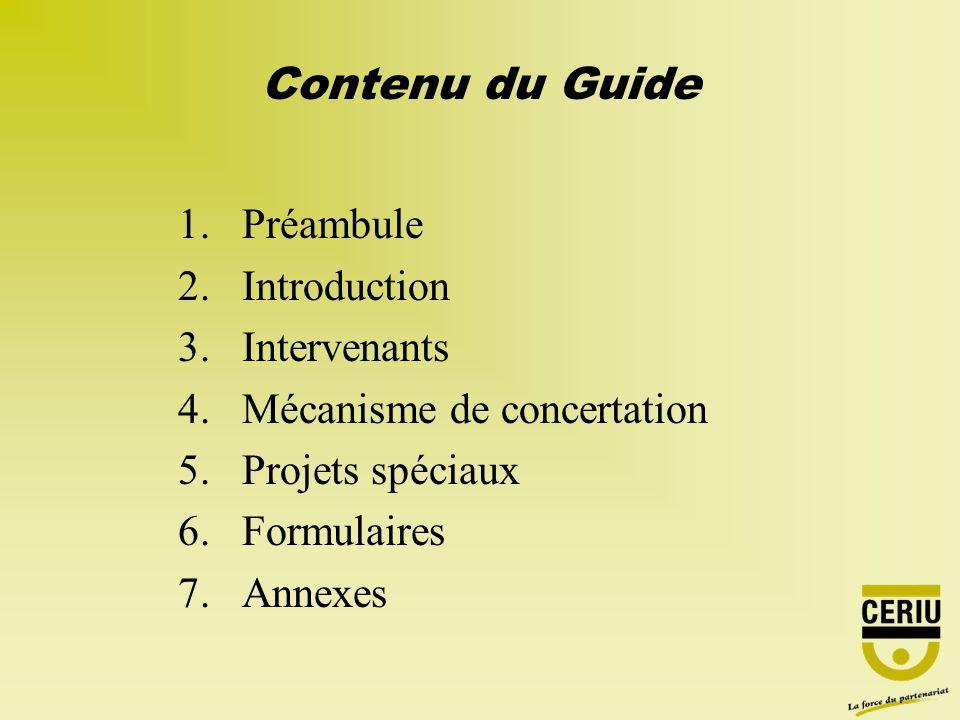 1.Préambule 2.Introduction 3.Intervenants 4.Mécanisme de concertation 5.Projets spéciaux 6.Formulaires 7.Annexes Contenu du Guide