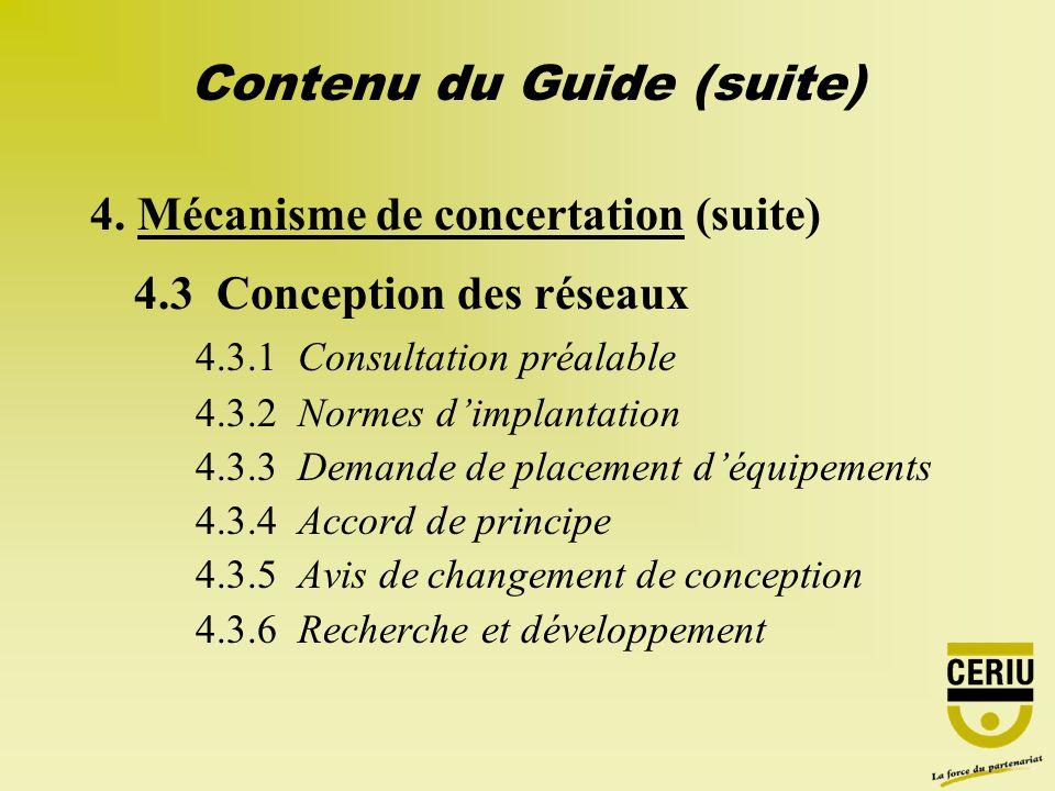 4. Mécanisme de concertation (suite) 4.3 Conception des réseaux 4.3.1 Consultation préalable 4.3.2 Normes dimplantation 4.3.3 Demande de placement déq