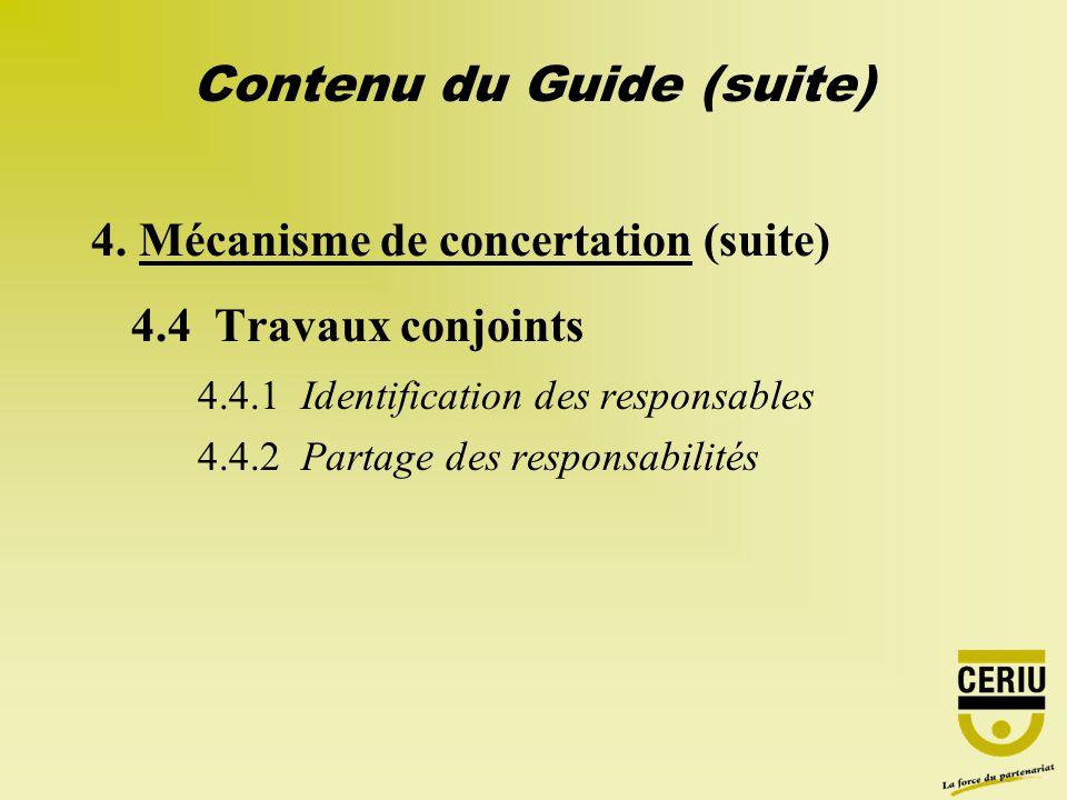 Contenu du Guide (suite) 4. Mécanisme de concertation (suite) 4.4 Travaux conjoints 4.4.1 Identification des responsables 4.4.2 Partage des responsabi