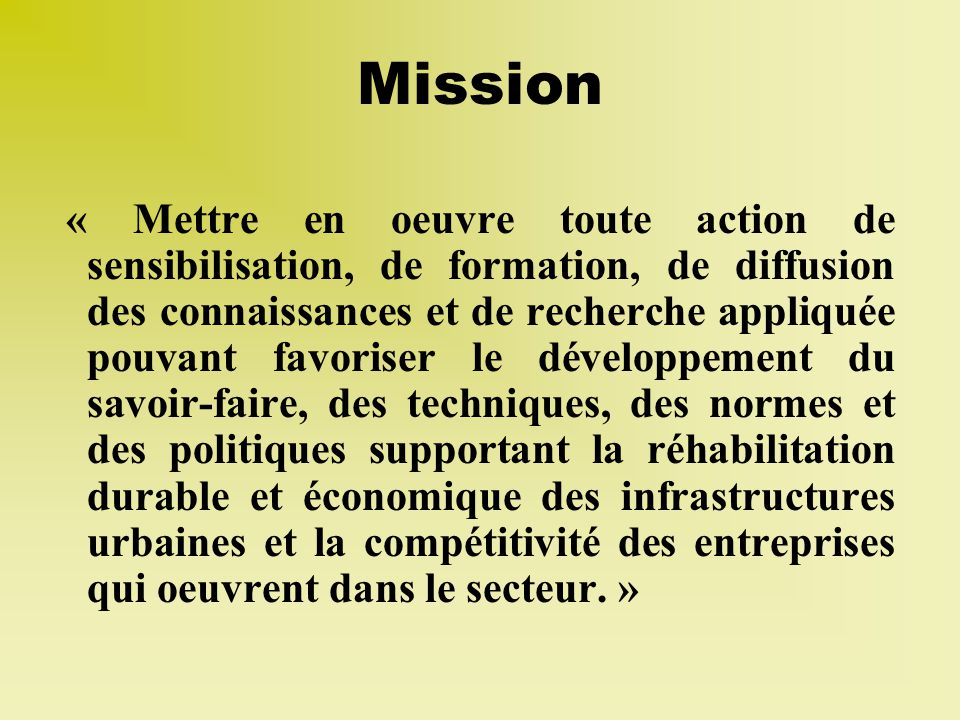 Mission « Mettre en oeuvre toute action de sensibilisation, de formation, de diffusion des connaissances et de recherche appliquée pouvant favoriser l