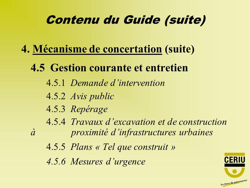 Contenu du Guide (suite) 4. Mécanisme de concertation (suite) 4.5 Gestion courante et entretien 4.5.1 Demande dintervention 4.5.2 Avis public 4.5.3 Re