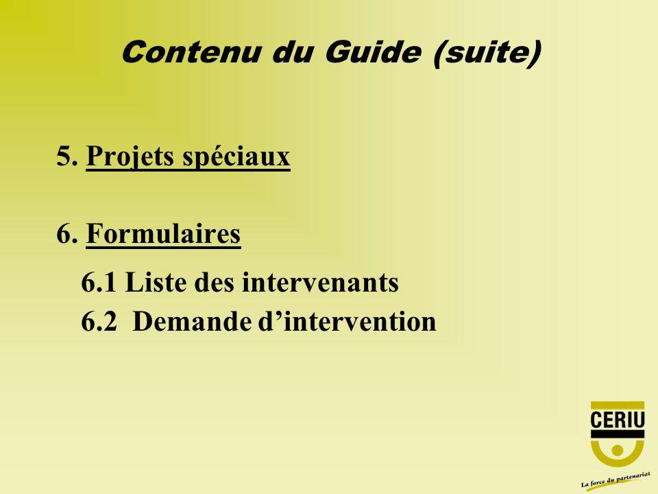 5. Projets spéciaux 6. Formulaires 6.1 Liste des intervenants 6.2 Demande dintervention Contenu du Guide (suite)