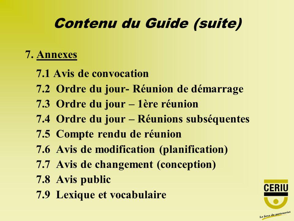 7. Annexes 7.1 Avis de convocation 7.2 Ordre du jour- Réunion de démarrage 7.3 Ordre du jour – 1ère réunion 7.4 Ordre du jour – Réunions subséquentes