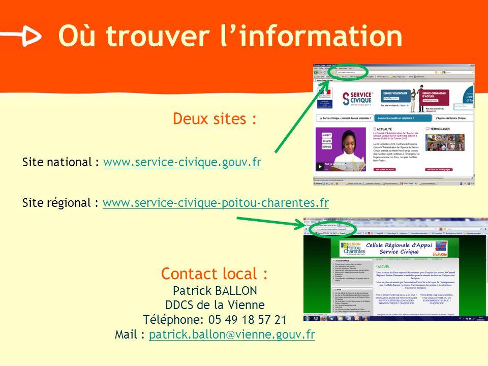 Où trouver linformation Deux sites : Site national : www.service-civique.gouv.frwww.service-civique.gouv.fr Site régional : www.service-civique-poitou-charentes.frwww.service-civique-poitou-charentes.fr Contact local : Patrick BALLON DDCS de la Vienne Téléphone: 05 49 18 57 21 Mail : patrick.ballon@vienne.gouv.frpatrick.ballon@vienne.gouv.fr