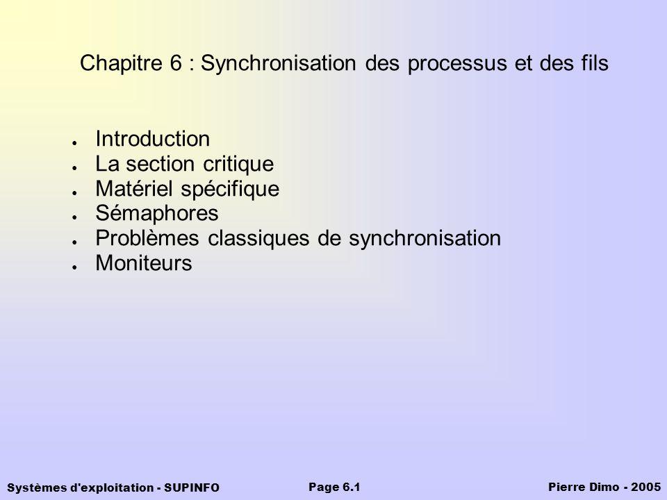 Systèmes d'exploitation - SUPINFO Pierre Dimo - 2005Page 6.1 Chapitre 6 : Synchronisation des processus et des fils Introduction La section critique M