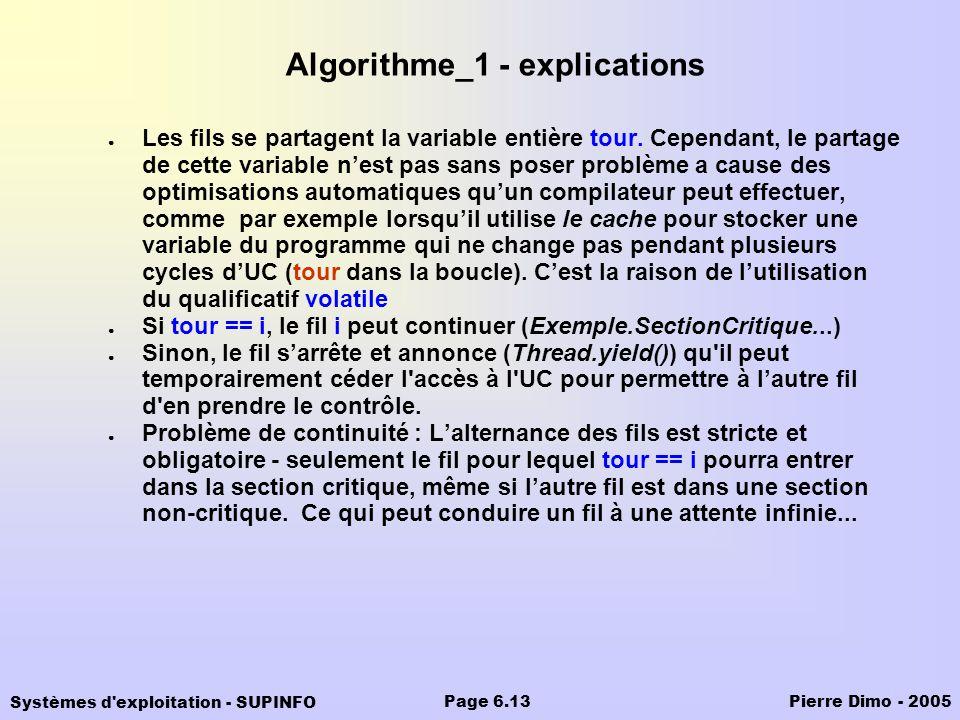 Systèmes d'exploitation - SUPINFO Pierre Dimo - 2005Page 6.13 Algorithme_1 - explications Les fils se partagent la variable entière tour. Cependant, l