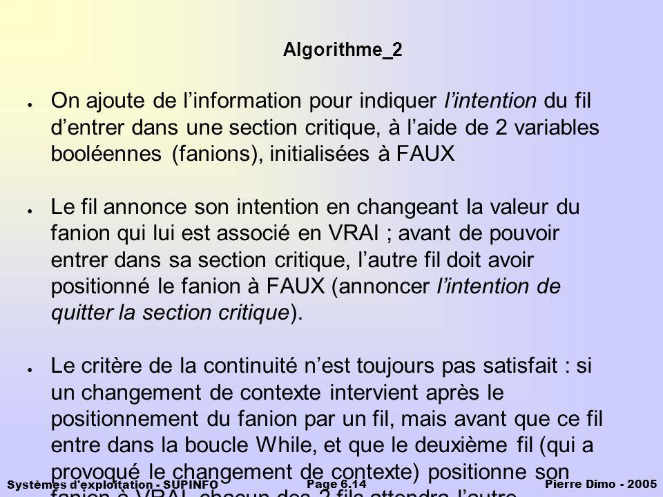 Systèmes d'exploitation - SUPINFO Pierre Dimo - 2005Page 6.14 Algorithme_2 On ajoute de linformation pour indiquer lintention du fil dentrer dans une