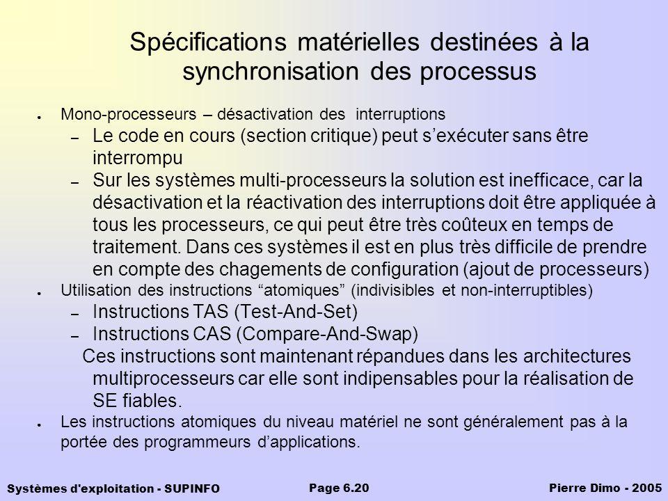 Systèmes d'exploitation - SUPINFO Pierre Dimo - 2005Page 6.20 Spécifications matérielles destinées à la synchronisation des processus Mono-processeurs