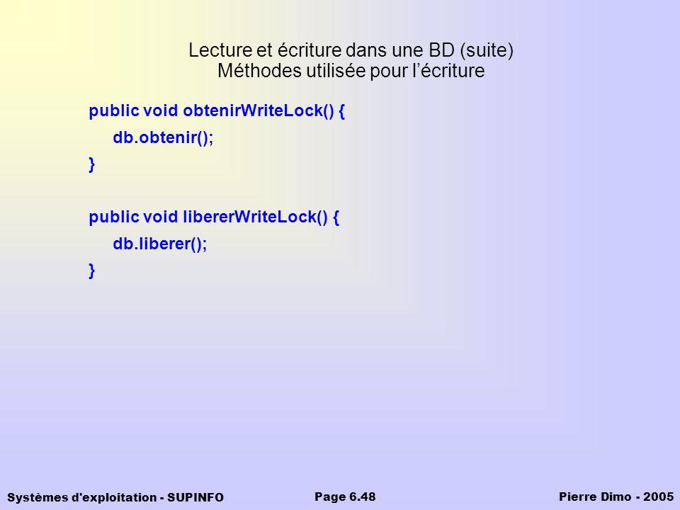 Systèmes d'exploitation - SUPINFO Pierre Dimo - 2005Page 6.48 Lecture et écriture dans une BD (suite) Méthodes utilisée pour lécriture public void obt