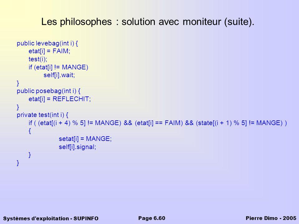 Systèmes d'exploitation - SUPINFO Pierre Dimo - 2005Page 6.60 Les philosophes : solution avec moniteur (suite). public levebag(int i) { etat[i] = FAIM