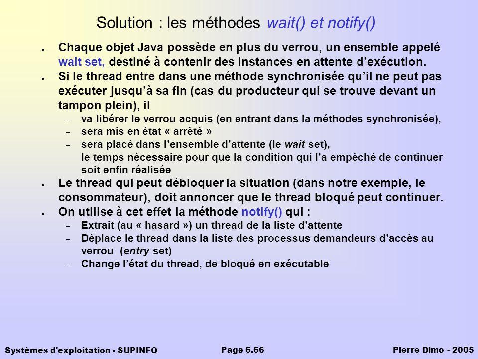 Systèmes d'exploitation - SUPINFO Pierre Dimo - 2005Page 6.66 Solution : les méthodes wait() et notify() Chaque objet Java possède en plus du verrou,