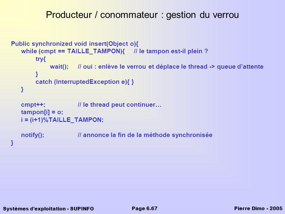 Systèmes d'exploitation - SUPINFO Pierre Dimo - 2005Page 6.67 Producteur / conommateur : gestion du verrou Public synchronized void insert(Object o){