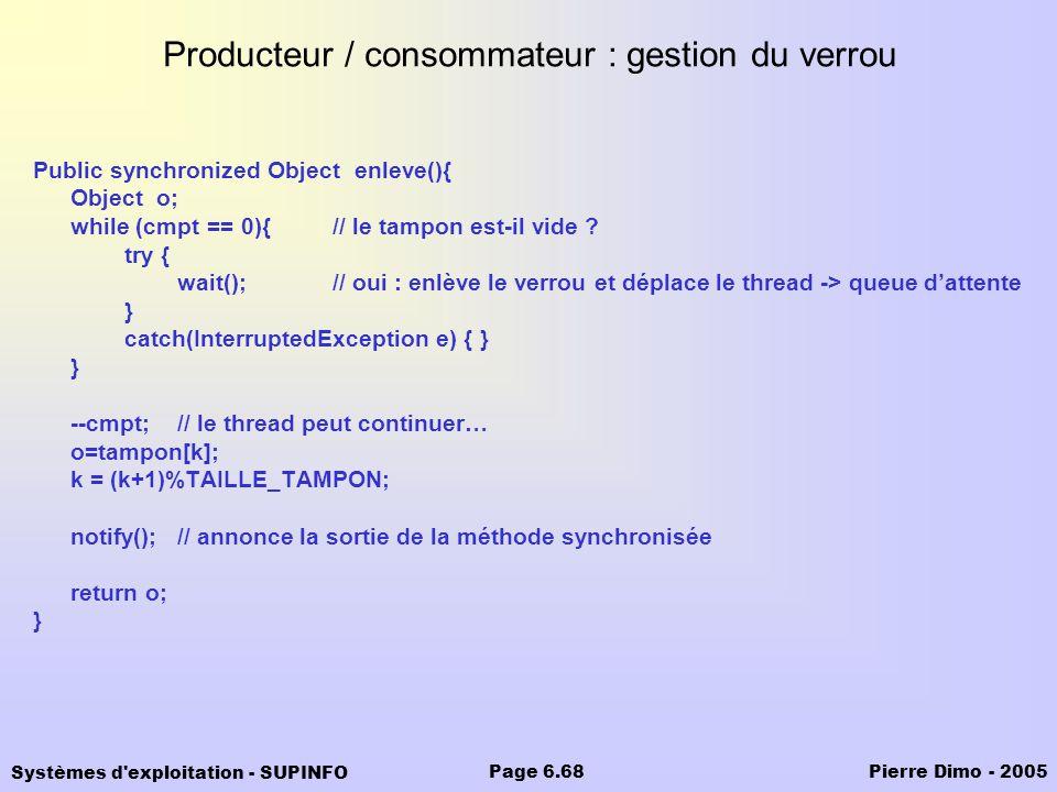 Systèmes d'exploitation - SUPINFO Pierre Dimo - 2005Page 6.68 Producteur / consommateur : gestion du verrou Public synchronized Object enleve(){ Objec