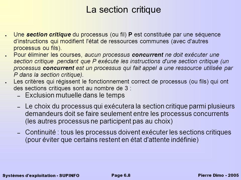 Systèmes d'exploitation - SUPINFO Pierre Dimo - 2005Page 6.8 La section critique Une section critique du processus (ou fil) P est constituée par une s