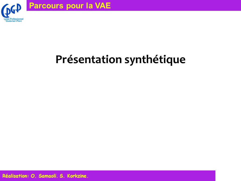 Parcours pour la VAE Présentation synthétique Réalisation: O. Samaoli. S. Korkzine.