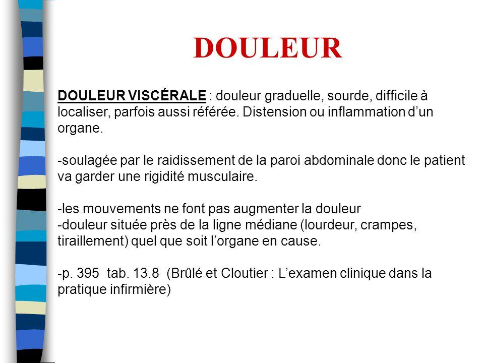DOULEUR DOULEUR VISCÉRALE : douleur graduelle, sourde, difficile à localiser, parfois aussi référée.