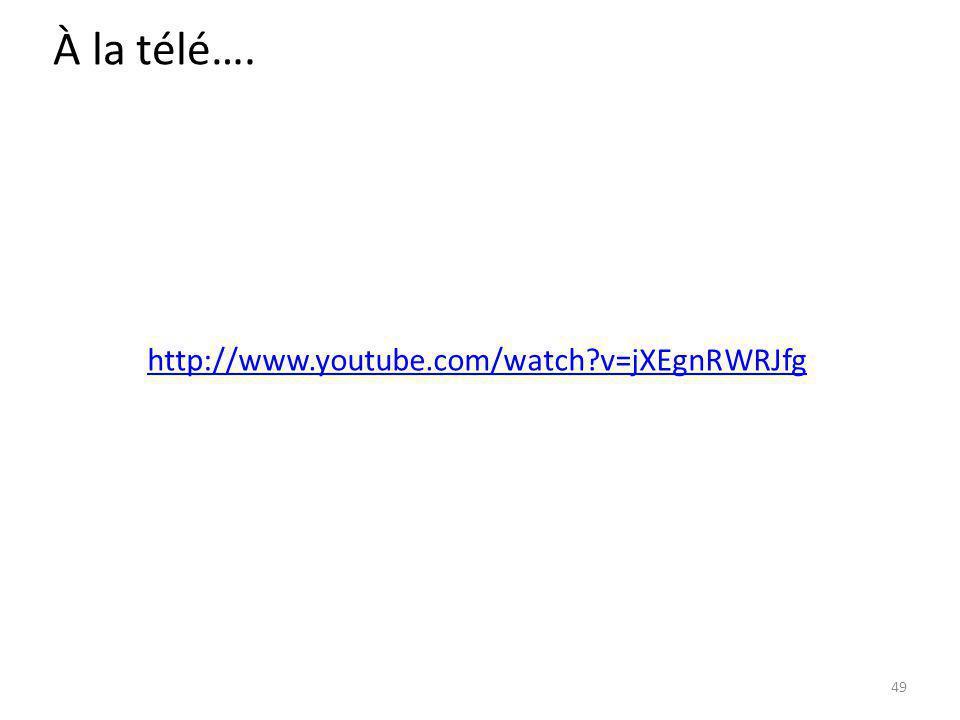 À la télé…. 49 http://www.youtube.com/watch?v=jXEgnRWRJfg