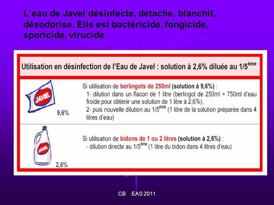 Leau de Javel désinfecte, détache, blanchit, désodorise. Elle est bactéricide, fongicide, sporicide, virucide CB EAS 2011