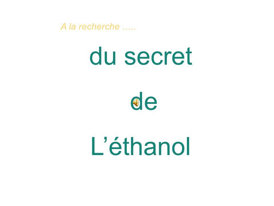 du secret de Léthanol A la recherche …..