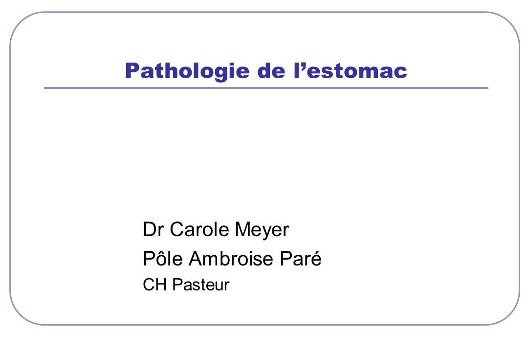 Pathologie de lestomac Dr Carole Meyer Pôle Ambroise Paré CH Pasteur