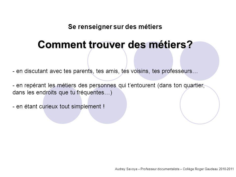 Audrey Savoye – Professeur documentaliste – Collège Roger Gaudeau 2010-2011 - en discutant avec tes parents, tes amis, tes voisins, tes professeurs… -