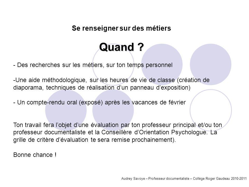 Audrey Savoye – Professeur documentaliste – Collège Roger Gaudeau 2010-2011 - Des recherches sur les métiers, sur ton temps personnel -Une aide méthod