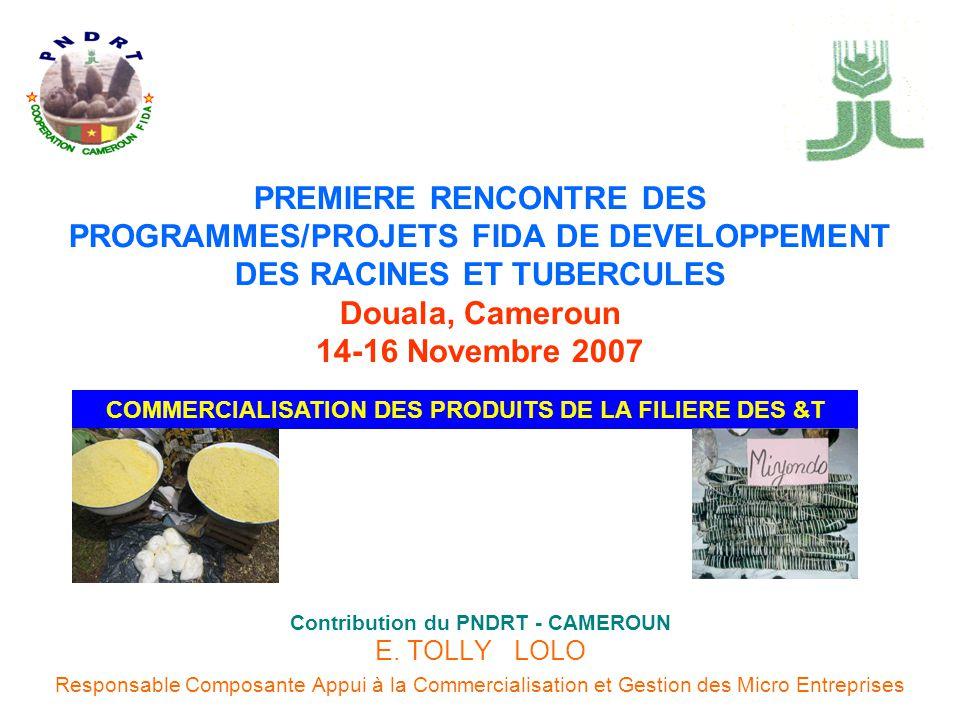 PREMIERE RENCONTRE DES PROGRAMMES/PROJETS FIDA DE DEVELOPPEMENT DES RACINES ET TUBERCULES Douala, Cameroun 14-16 Novembre 2007 Contribution du PNDRT -