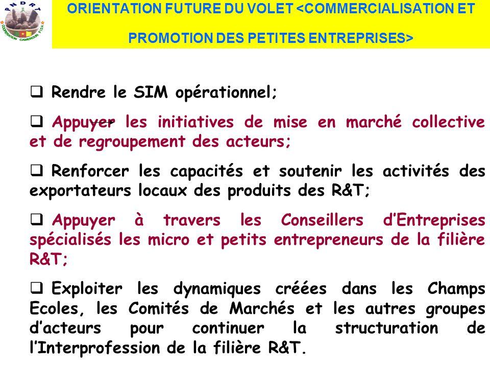 ORIENTATION FUTURE DU VOLET Rendre le SIM opérationnel; Appuyer les initiatives de mise en marché collective et de regroupement des acteurs; Renforcer