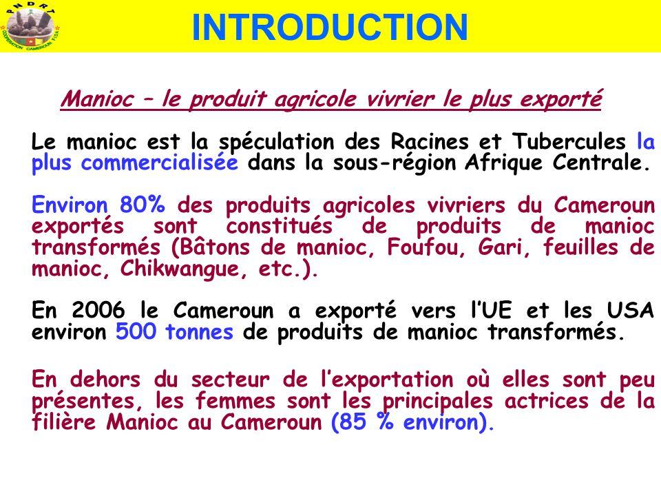 INTRODUCTION Manioc – le produit agricole vivrier le plus exporté Le manioc est la spéculation des Racines et Tubercules la plus commercialisée dans l