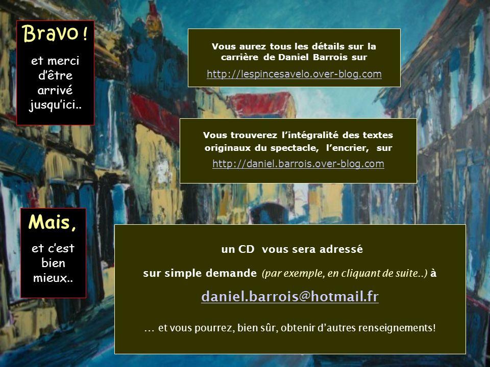 un CD vous sera adressé sur simple demande (par exemple, en cliquant de suite..) à daniel.barrois@hotmail.fr … et vous pourrez, bien sûr, obtenir daut