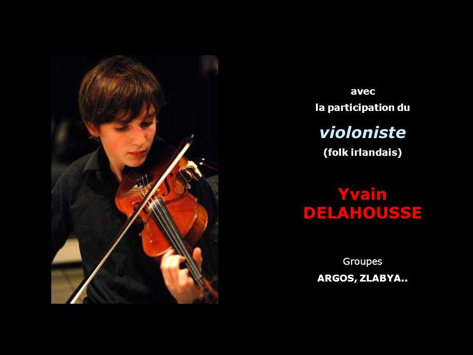 avec la participation du violoniste (folk irlandais) Yvain DELAHOUSSE Groupes ARGOS, ZLABYA..