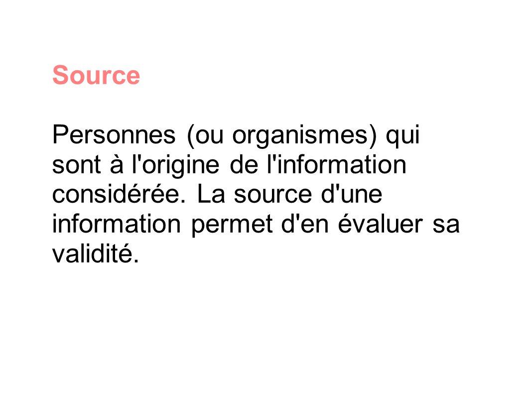 Source Personnes (ou organismes) qui sont à l origine de l information considérée.